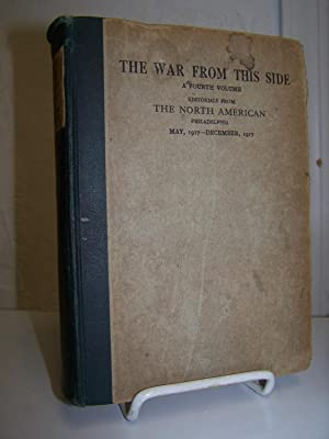 The WarFrom This Side, A Fourth Volume: Editorials from The North American, Philadelphia, May, 19...