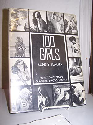 100 Girls: New Concepts in Glamour .: Yeager, Bunny.
