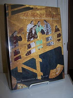 Bridge of Dreams: The Mary Griggs Burke Collection of Japanese Art.: Murase, Miyeko.