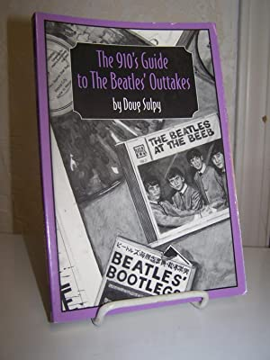 The 910's Guide to the Beatles' Outtakes.:: Sulpy, Doug.