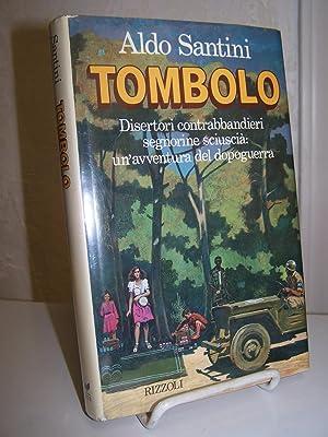 Tombolo: Disertori Contrabbandieri Segnorine Sciuscia Un'avventura del Dopoguerra.: Santini, ...