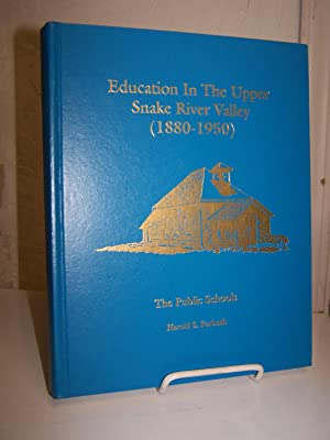 Education in the Upper Snake River Valley (1880-1950); The Public Schools.: Forbush, Harold S.