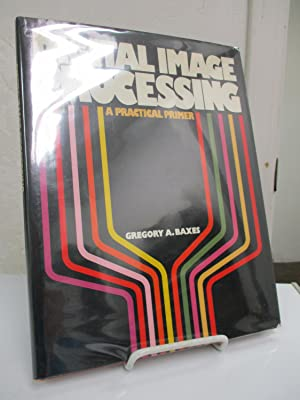 Digital Image Processing; A Practical Primer.: Baxes, Gregory A.