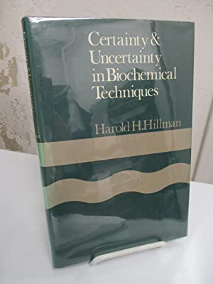 Certainty and Uncertainty in Biochemical Techniques.: Hillman, Harold.