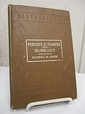 Poultry Appliances & Handicraft: How to Make & Use Labor-saving Devices, With Descriptive ...