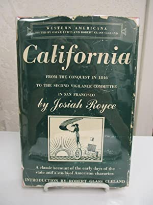 California: From the Conquest in 1846 to the Second Vigilance Committee in San Francisco.: Royce, ...