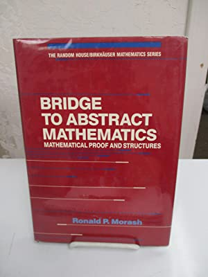 Bridge to Abstract Mathematics: Mathematical Proof and Structures.: Morash, Ronald P.