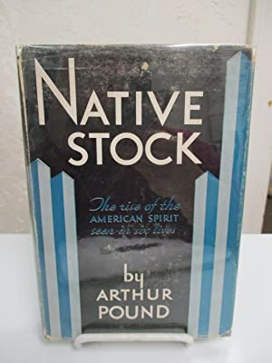 Native Stock: The Rise of the American Spirit Seen in Six Lives.: Pound, Arthur.