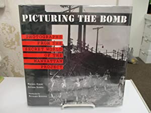 Picturing the Bomb: Photographs from the Secret World of the Manhattan Project.: Fermi, Rachel and ...