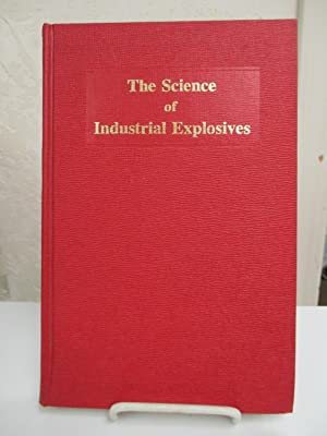 The Science of Industrial Explosives.: Cook, Melvin A.