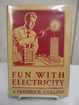 Fun With Electricity.: Collins, A Frederick.