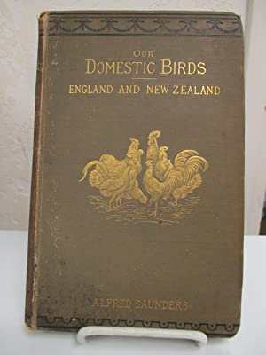 Our Domestic Birds: A Practical Poultry Book for England and New Zealand.
