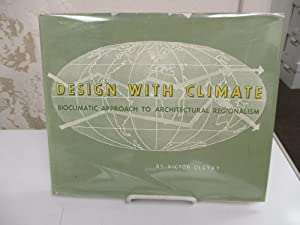 Design With Climate: Bioclimatic Approach to Architectural Regionalism.: Olgyay, Victor.