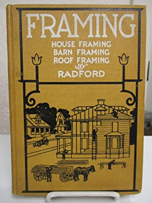 Framing: A Practical Manual of Approved Up-to-Date Methods of House Framing and Construction.: ...