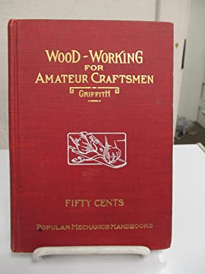 Wood-Working for Amateur Craftsmen.: Griffith, Ira S.