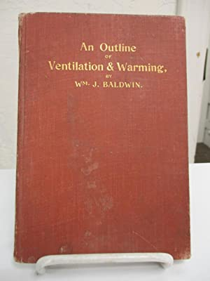 An Outline of Ventilation and Warming.: Baldwin, William J.