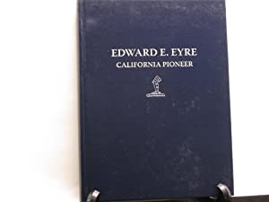 Edward E. Eyre: California Pioneer.: Daley, Andria S.