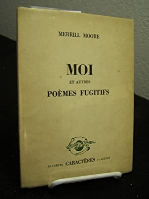 Moi et Autres Poemes Fugitifs: Moore, Merrill.