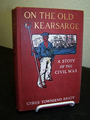 On the Old Kearsage: A Story of the Civil War.: Brady, Cyrus Townsend.