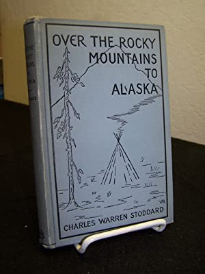 Over the Rocky Mountains to Alaska.: Stoddard, Charles Warren.