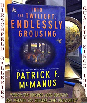 INTO THE TWILIGHT ENDLESSLY GROUSING: McManus, Patrick F.