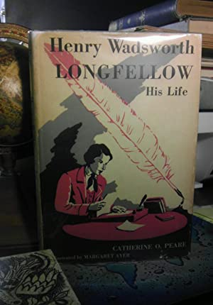 Henry Wadsworth Longfellow, his life;: Peare, Catherine Owens