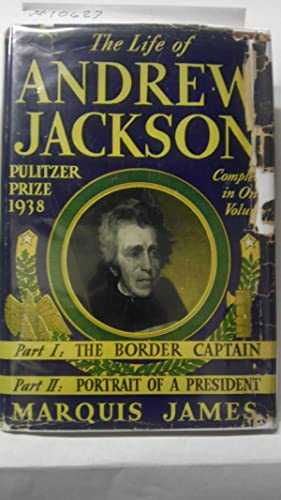 Life of Andrew Jackson, The Part One: the Border Captain, Part Two: Portrait of a President: James ...