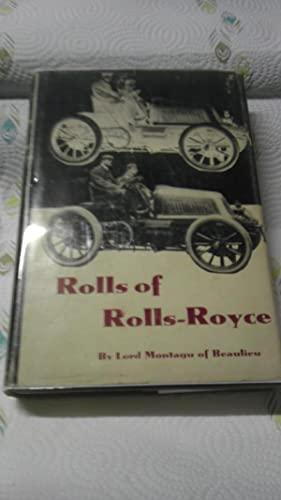 Rolls of Rolls-Royce: a Biography of the Honorable C.S. Rolls: Lord Montagu of Beaulieu