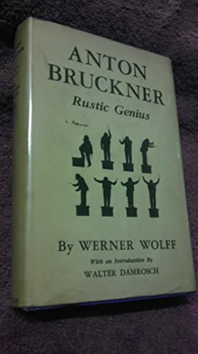 Anton Bruckner Rustic Genius: Wolff, Werner