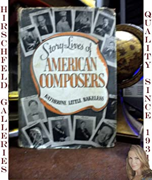 Story-Lives of american Composers (NOT EX-LIBRARY): Bakeless, Katherine Little