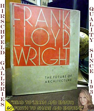 The Future of Architecture Frank Lloyd Wright: Wright, Frank Lloyd