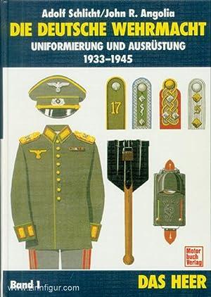 Die deutsche Wehrmacht. Uniformierung und Ausrüstung 1933-1945.: Angolia, J.R./Schlicht, A.