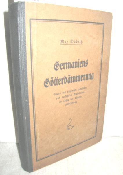 Germaniens Götterdämmerung (Sagen mit dichterisch entkahlten und: DÄBRITZ, MAX: