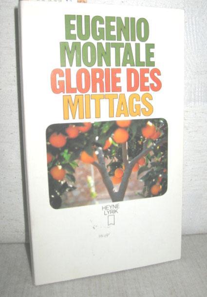 Glorie des Mittags (Ausgewählte Gedichte): MONTALE, EUGENIO: