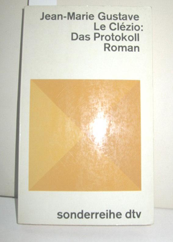 Das Protokoll (Roman): LE CLEZIO, JEAN-MARIE