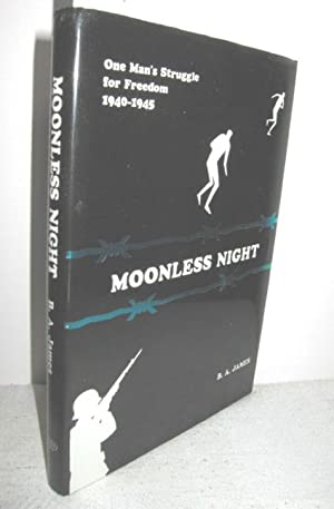Moonless night (One Man s Struggle for Freedom, 1940-1945): JAMES, B. A.:
