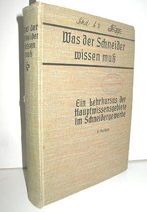 Was der Schneider wissen muß (Ein Lehrkursus der Hauptwissensgebiete im Schneidergewerbe): OHNE ...