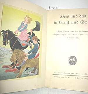 Dies und das in Ernst und Spaß (Eine Sammlung der schönsten Erzählungen, Märchen, Theaterstücke, ...