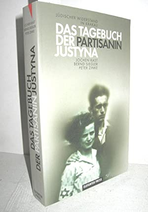 Das Tagebuch der Partisanin Justyna (Jüdischer Widerstand: KAST, JOCHEN/SIEGLER,BERND/ZINKE, PETER: