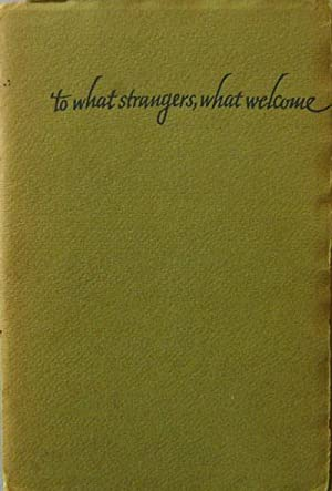 To What Strangers, What Welcome (Inscribed); A sequence of Short Poems: Cunningham, J. V.
