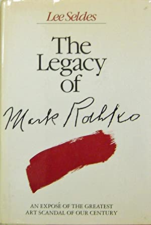 The Legacy of Mark Rothko; An Expose of the Greatest Art Scandal of Our Century