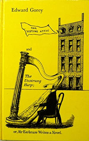 The Listing Attic and The Unstrung Harp; or, Mr Earbass Writes a Novel