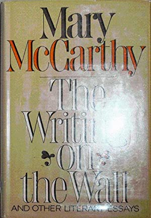 The Writing on the Wall and Other Literary Essays (Signed): McCarthy, Mary