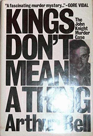 Kings Don't Mean A Thing (Signed); The John Knight Murder Case: True Crime - Bell, Arthur