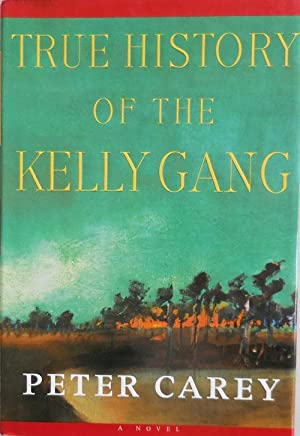 True History of the Kelly Gang (Signed Booker Prize Winner): Carey, Peter
