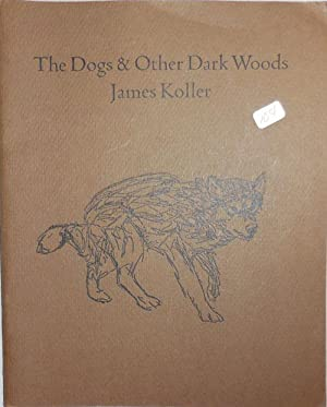 The Dogs & Other Dark Woods: Koller, James