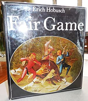 Fair Game; A History of Hunting, Shooting and Animal Conservation: Hunting and Game - Hobusch, Erich