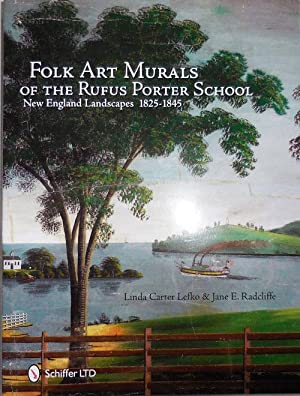 Folk Art Murals of the Rufus Porter School; New England Landscapes 1825 - 1845: Folk Art - Lefko, ...