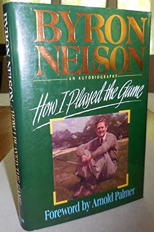 How I Played the Game, An Autobiography (Inscribed): Golf - Nelson, Byron