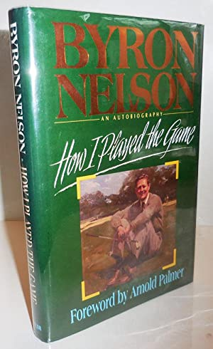 How I Played the Game, An Autobiography (Signed by both Nelson and Arnold Palmer)